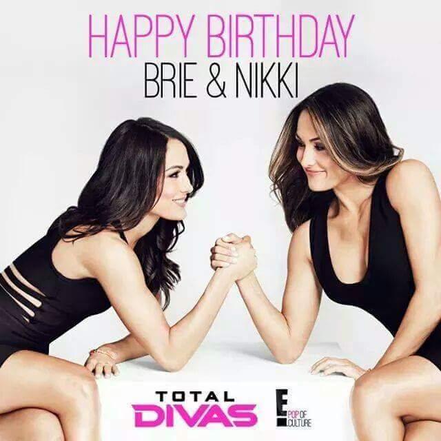 Happy Birthday to Nikki Bella and Brie Bella hope u ladies have a great Birthday