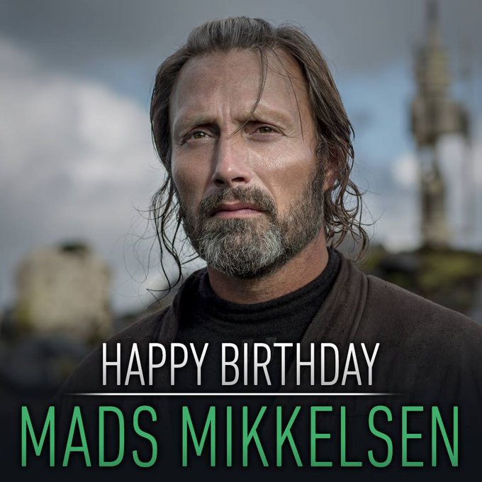 Happy birthday to Rogue One\s Mads Mikkelsen. May the Force be with you