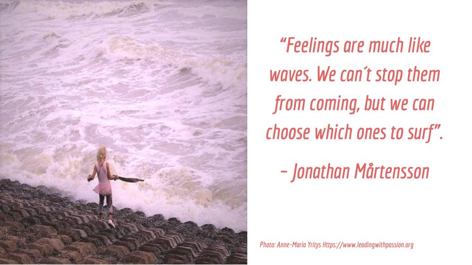 """""""Feelings are much like waves. We cannot stop them from coming, but we can choose which ones to surf"""". ~ Jonathan Mårtensson #leadership #communication  #integrity<br>http://pic.twitter.com/mYBQEUHaAM"""