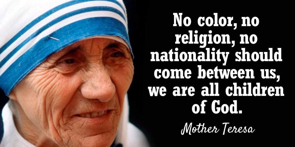 No color, no religion, no nationality should come between us, we are all children of God. - Mother Teresa #quote <br>http://pic.twitter.com/GGyEzL2jaJ