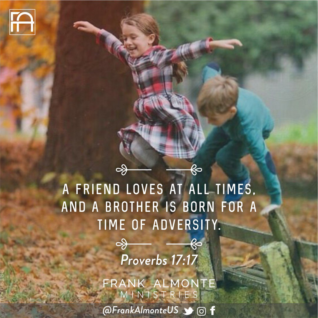 A friend loves at all times, and a brother is born for a time of adversity. Proverbs 17:17 #FrankAlmonteUS #bible #lord #faith #jesus #christian #god #love #prayer #believe #hope<br>http://pic.twitter.com/3V72vieKFP