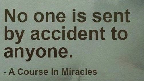 No one is sent to anyone by accident. #Love #Forgiveness #acim<br>http://pic.twitter.com/zvWJBv86Sa