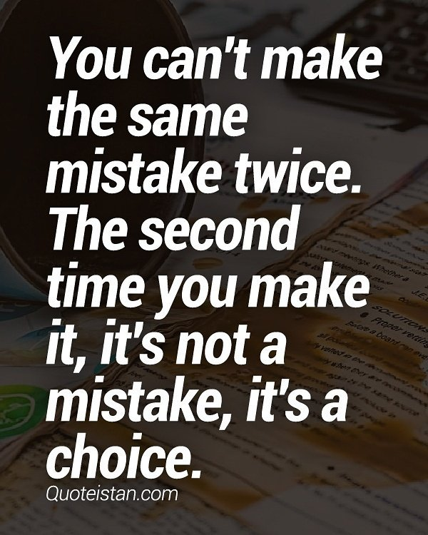 You can&#39;t make the same #mistake twice. The second time you make it, it&#39;s not a mistake, it&#39;s a choice. <br>http://pic.twitter.com/VkWIckMFWv