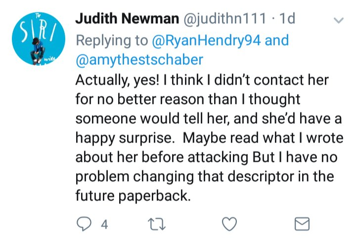 A tweet by Judith Newman @judithn111 that says: Actually, yes! I think I didn't contact her for no better reason than I thought someone would tell her, and she'd have a happy surprise. Maybe read what I wrote about her before attacking But I have no problem changing that descriptor in the future paperback.