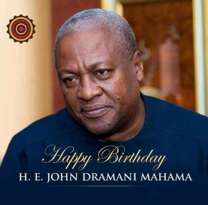 Happy Birthday to President John Dramani Mahama .