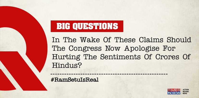 BIG QUESTION: In the wake of these claims should the Congress now apologise for hurting the sentiments of crores of Hindus? #RamSetuIsReal