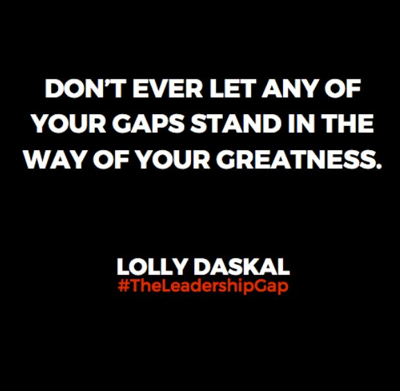 Don't ever let any of your gaps stand in the way of your greatness. ~@LollyDaskal https://t.co/pVKqaI7YVf #TheLeadershipGap