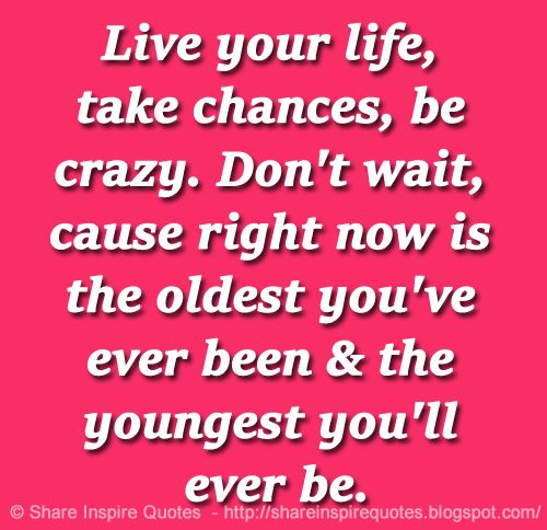 Share Inspire Quotes On Twitter Live Your Life Take Chances Be