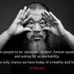 I call on people to be 'obsessed citizens', forever questioning and asking for accountability. That's the only chance we have today of a healthy and happy life: Ai Weiwei @aiww #WikiLeaks