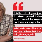 It is the role of good journalism to take on powerful abusers, and when powerful abusers are taken on, there's always a bad reaction—@JulianAssange. Support: https://t.co/MSyXS7sSHu #WikiLeaks