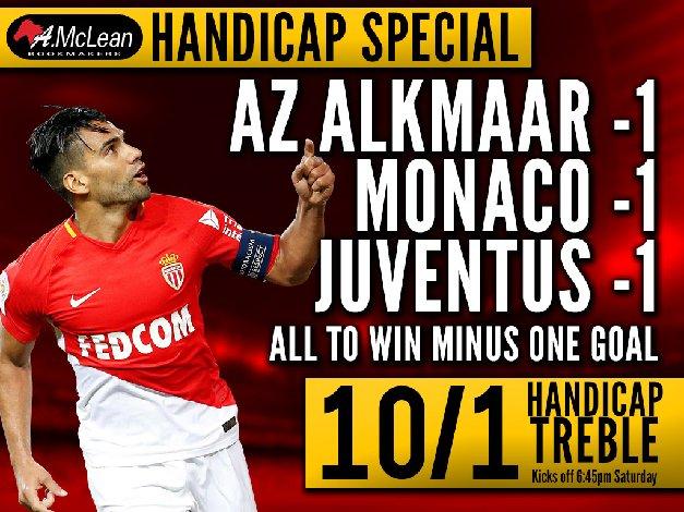 Today&#39;s ENHANCED &quot;Handicap&quot; Treble:  Az Alkmaar - Monaco - Juventus ... 10/1  #doyouwannabet  (Price subject to change)<br>http://pic.twitter.com/MXBzO20IGs
