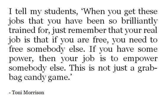 Crucial reminder from Toni Morrison.