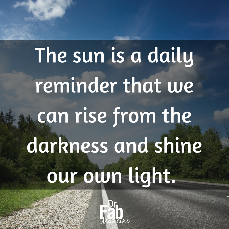 Allowing the light to shine on you is a realization that every flower must grow through dirt, but the dirt doesn't stop the flower from reaching for the light. #DrFab #forgiveness #learntoforgive