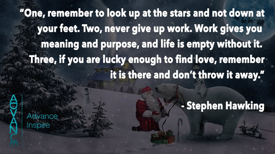 """One, remember to look up at the stars and not down at your feet. Two, never give up work. Work gives you meaning and purpose, and life is empty without it. Three, if you are lucky enough to find love, remember it is there and don't throw it away."" - Stephen Hawking #QotD <br>http://pic.twitter.com/7HvDeYhhKR"