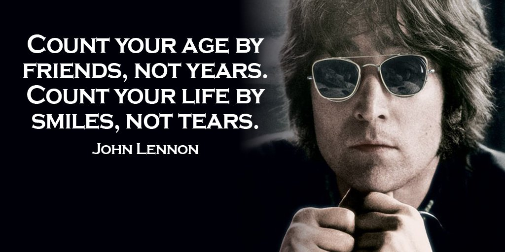 Count your age by friends, not years. Count your life by smiles, not tears. - John Lennon #quote https://t.co/MBsbmP16Sg