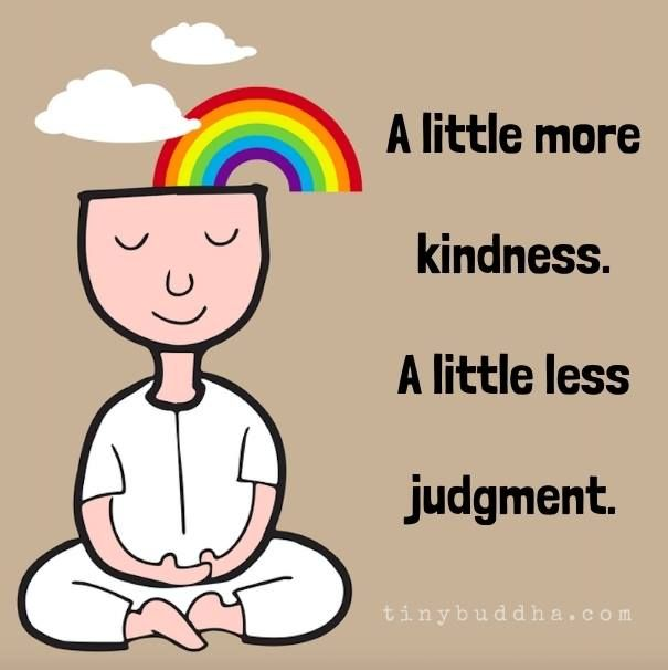 A little more kindness. A little less judgment.
