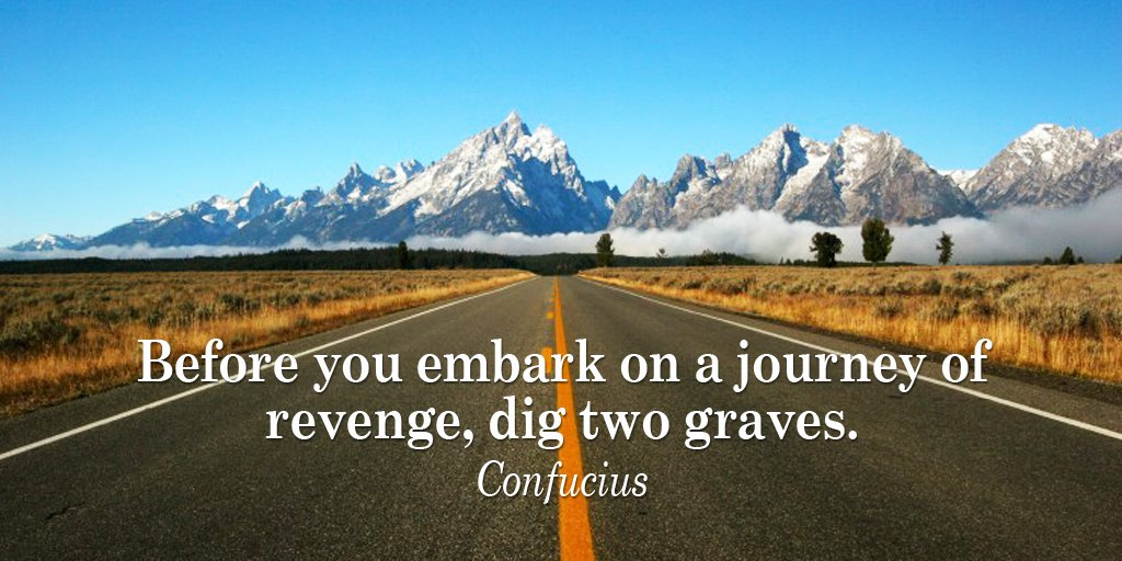 RT @tim_fargo: Before you embark on a journey of revenge, dig two graves. - Confucius #quote https://t.co/eSDpkPAyph