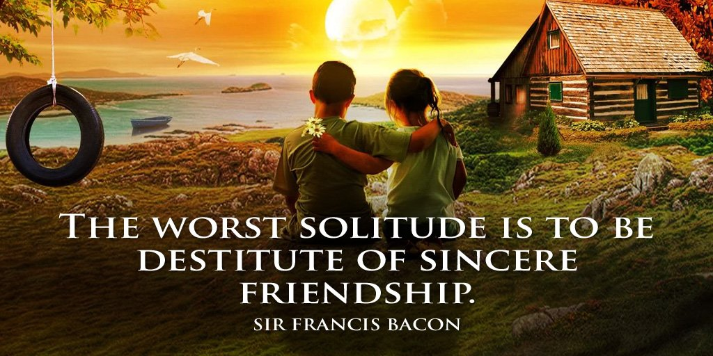 The worst solitude is to be destitute of sincere friendship. - Sir Francis Bacon #quote https://t.co/3EDvVNpbwb