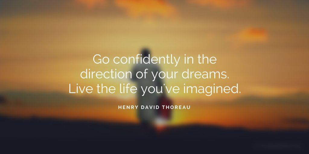 'Go confidently in the direction of your...
