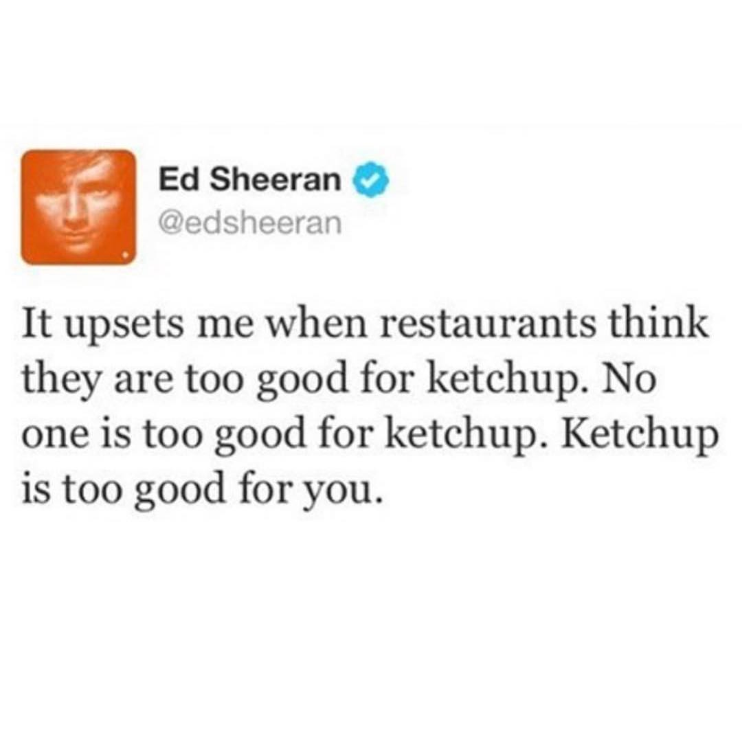 Nobody is too good for ketchup.