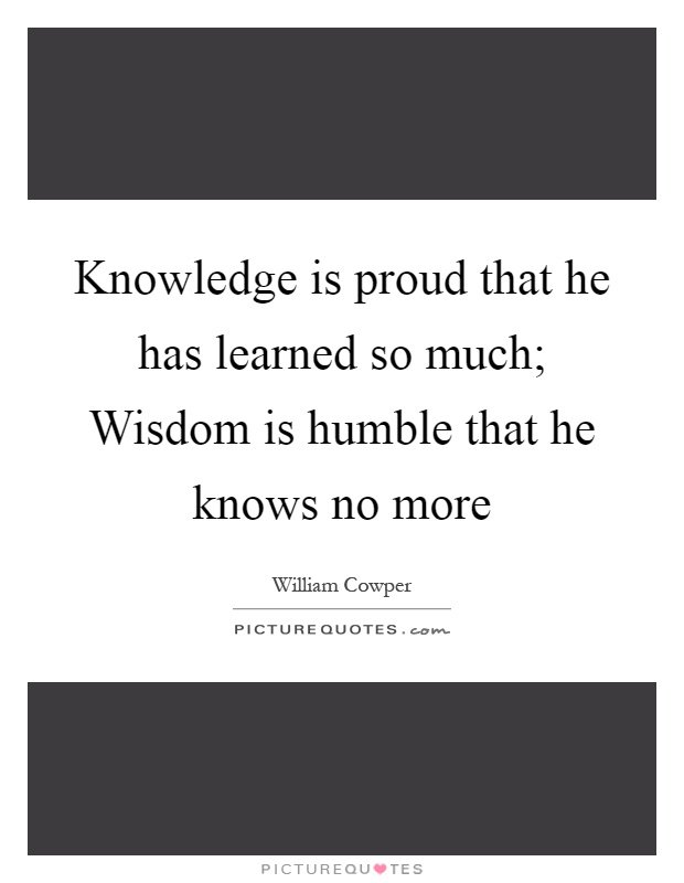 #Quote   #Share   &quot;#Knowledge is proud that he has learned so much. #Wisdom is #humble that he knows not more.&quot;  - William Cowper <br>http://pic.twitter.com/jN5MDvEbp9