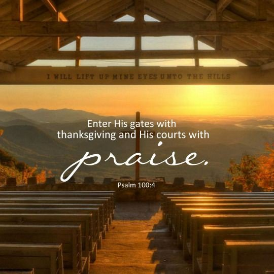"Joe B on Twitter: ""Psalm 100:4 Enter into his gates with thanksgiving, and  into his courts with praise: be thankful unto him, and bless his name.…  https://t.co/OvXP8vlpfk"""