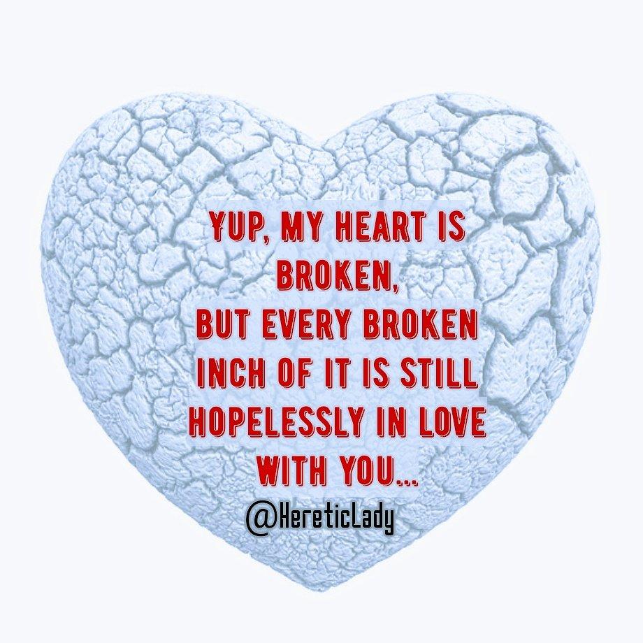 Heretic Lady On Twitter Yup My Heart Is Broken But Every Broken