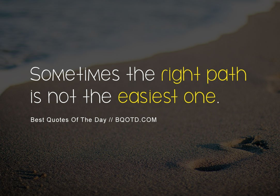 Best Quotes Of Day On Twitter Sometimes The Right Path Is Not The