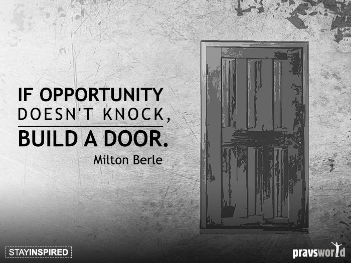 Pravs J On Twitter If Opportunity Doesnt Knock Build A Door A