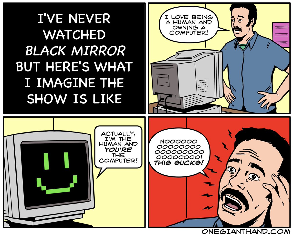 I've never watched Black Mirror but here's what I imagine the show is like