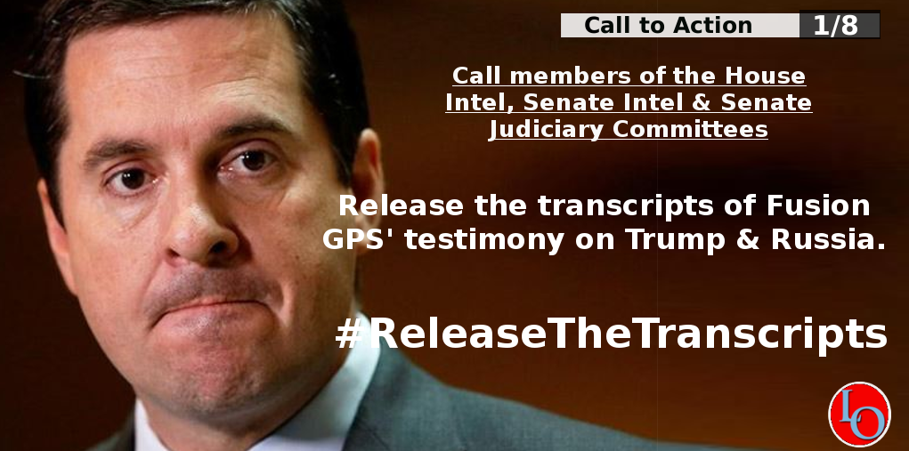 Call members of the House Intel, Senate Intel & Senate Judiciary Committees. Ask them to release the transcripts of Fusion GPS' testimony.