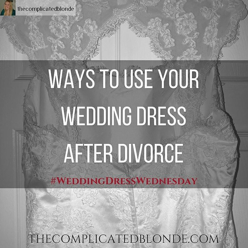 What Did You Do With Your Wedding Dress After Divorce New Post Up 5 Ways To Use Including My Pick