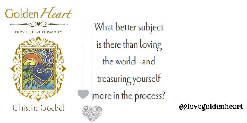 What better subject is there than loving the world--and treasuring yourself more in the process? -- Christina Goebel