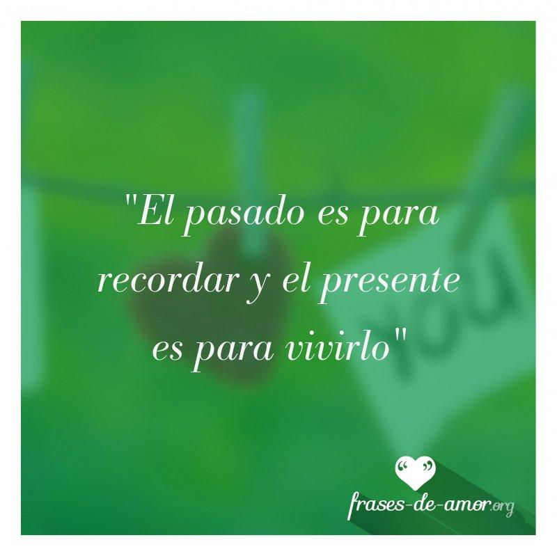 Frases De Amor Auf Twitter El Pasado Es Para Recordar Y