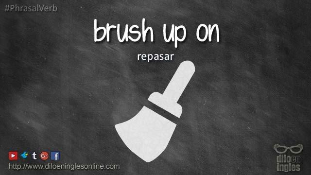 RT @Diloeningles: brush up on = repasar #frasesverbales #inglés https://t.co/zHpJFQlNLZ