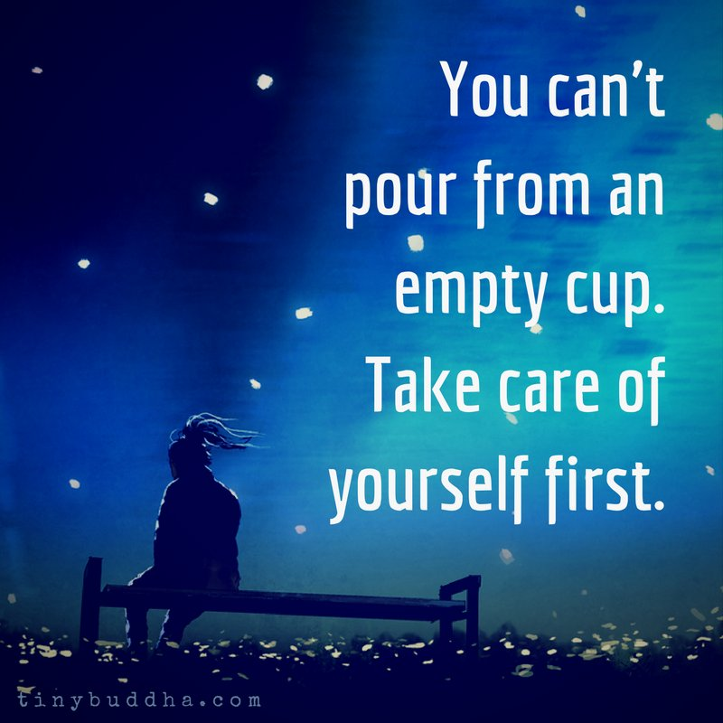 Tiny Buddha On Twitter You Cant Pour From An Empty Cup Take Care