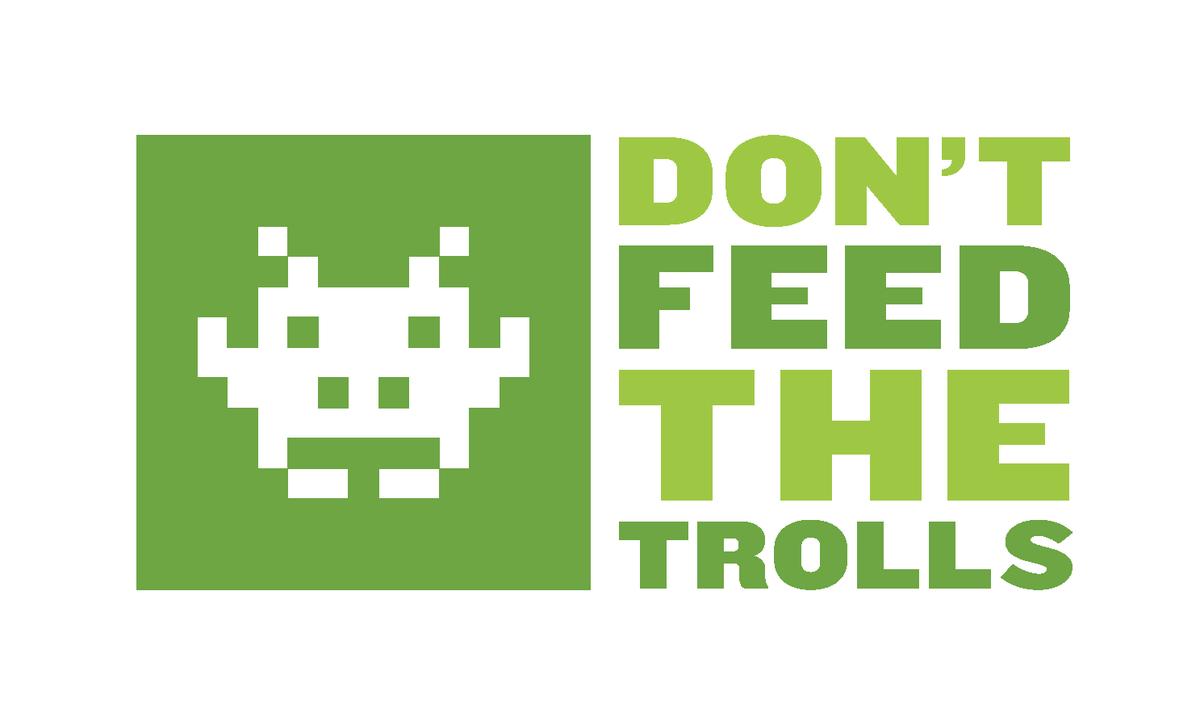 ツイッターなどのSNS上で、へんな絡み方や荒らしをしてくる人には反応してはならない。  なぜならば、反応すること自体がその人への「報酬」になるから。   これを英語でDon't feed the trollsと言います。 「トロールに餌をやるな」 trollとは、そのようなネットで他人に絡む人のことです。