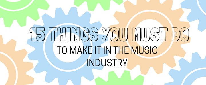 15 Things You Must Do to Make it in the Music Industry https://t.co/BSBlcPHAMt https://t.co/MIHvLR2J2F
