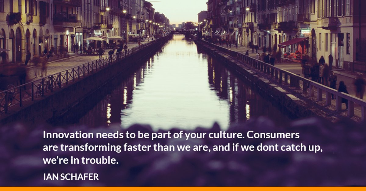 """Quote: """"Innovation needs to be part of your culture. Customers are transforming faster than we are, and if we don't catch up, we're in trouble."""" - Ian Schafer"""