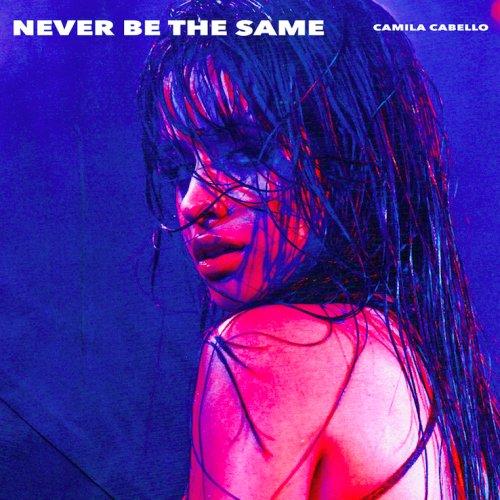 Camila Cabello Never Be the Same Lyrics