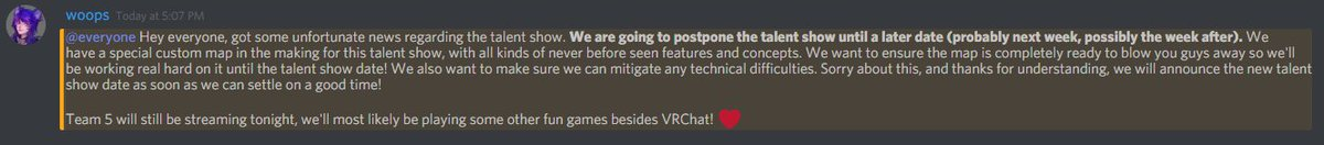 Some unfortunate news regarding the talent show tonight, we are going to postpone it until a later date to make sure our special custom talent show map is ready! <3