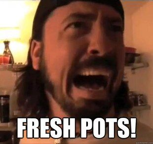 Fresh Pots! Happy Birthday to the one and only Dave Grohl of today - What\s your favorite song?