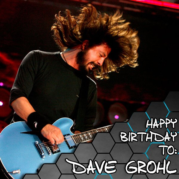 Happy Birthday to DAVE GROHL...He\s 49 years young today!!