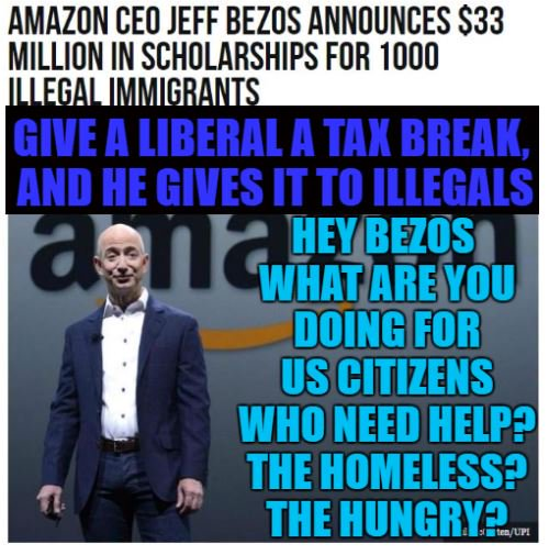 Hey Bezos what are you doing for US citizens who need help? the homeless? the hungry?:  Amazon CEO Jeff Bezos Announces $33 Million in Scholarships for 1000 Illegal Immigrants    https://t.co/tHUoxOxNXZ via @BreitbartNews   #MAGA #Trump #LiberalsHateAmericans