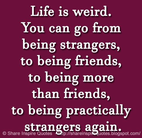 share inspire quotes on life is weird you can go from