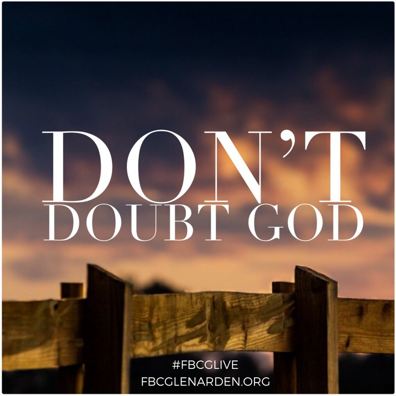 You can't keep doubting God if you want...