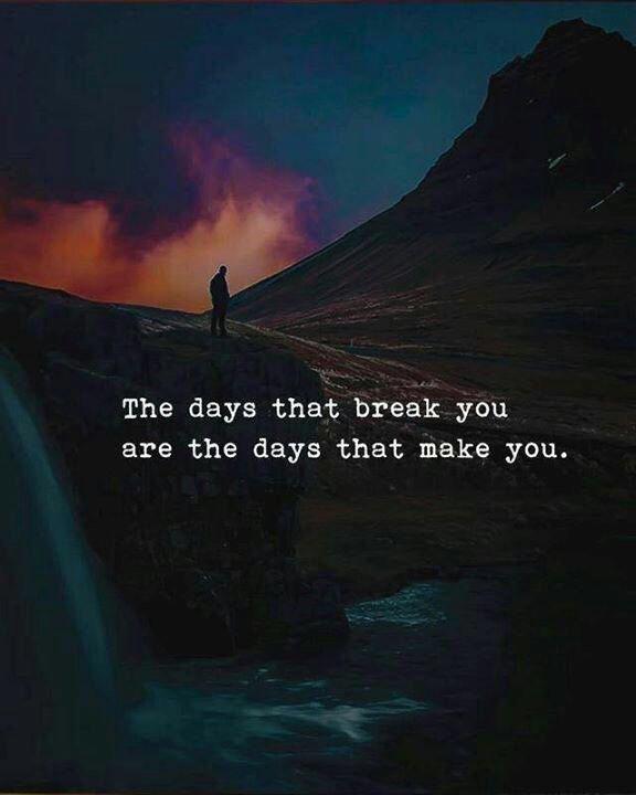 الأيام التي تكسرك هي الأيام التي تصنعك h...