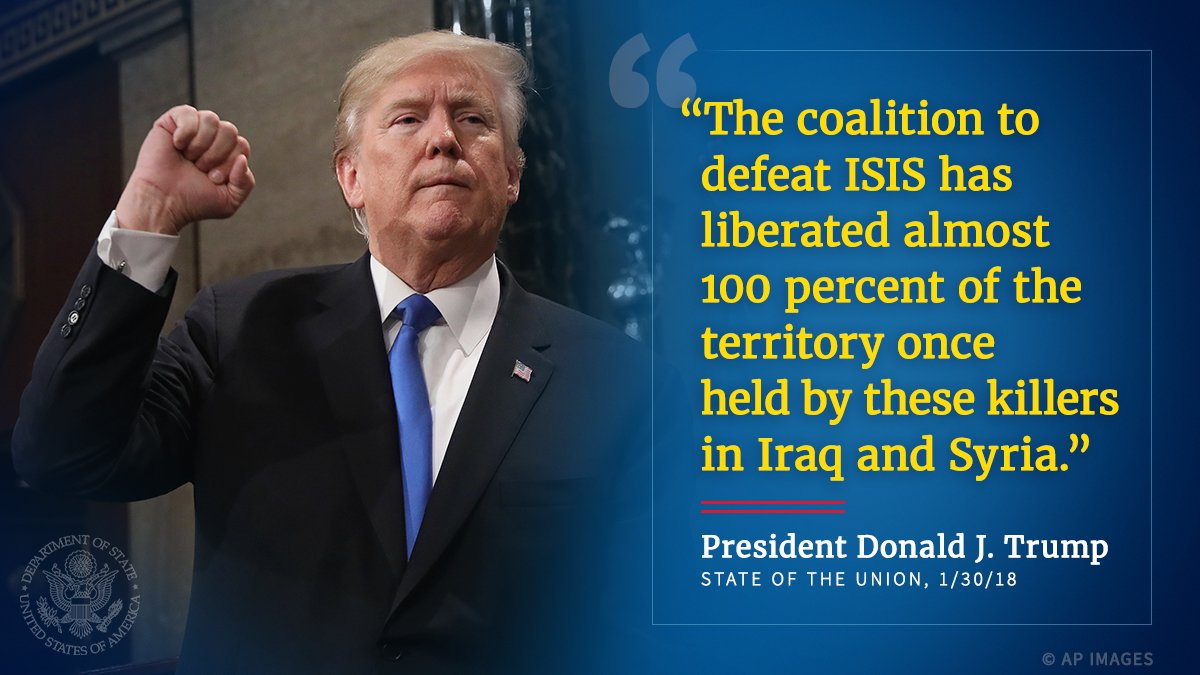 """""""The coalition to defeat ISIS has liberated almost 100 percent of the territory once held by these killers in Iraq and Syria."""" President Donald J. Trump, State of the Union"""