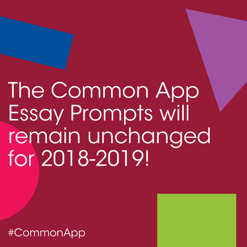 common app essay prompt 4 The 2017-2018 common application essay prompts are as follows please note the word limit on the essay will remain at 650 1 some students have a background, identity, interest, or talent that is so meaningful they believe their application would be incomplete without it.
