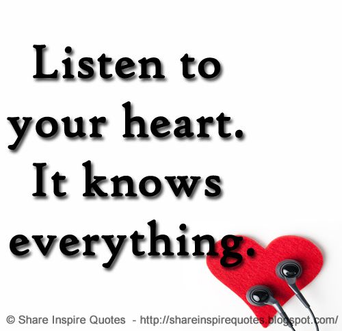 Share Inspire Quotes On Twitter Listen To Your Heart It Knows